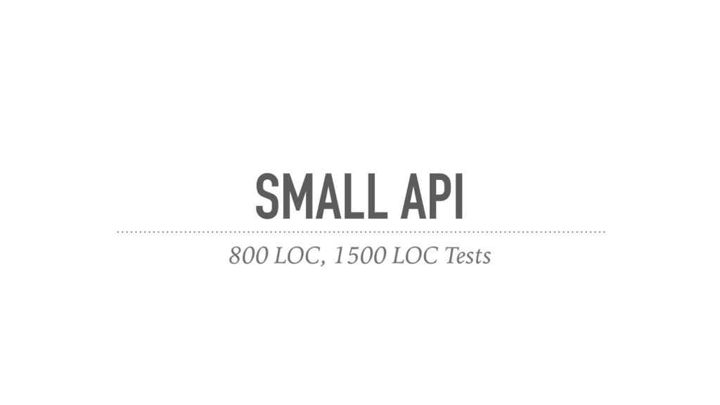 SMALL API 800 LOC, 1500 LOC Tests