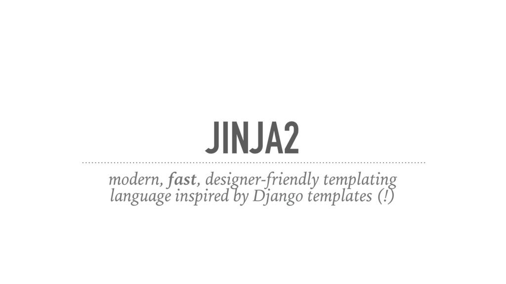 JINJA2 modern, fast, designer-friendly templati...