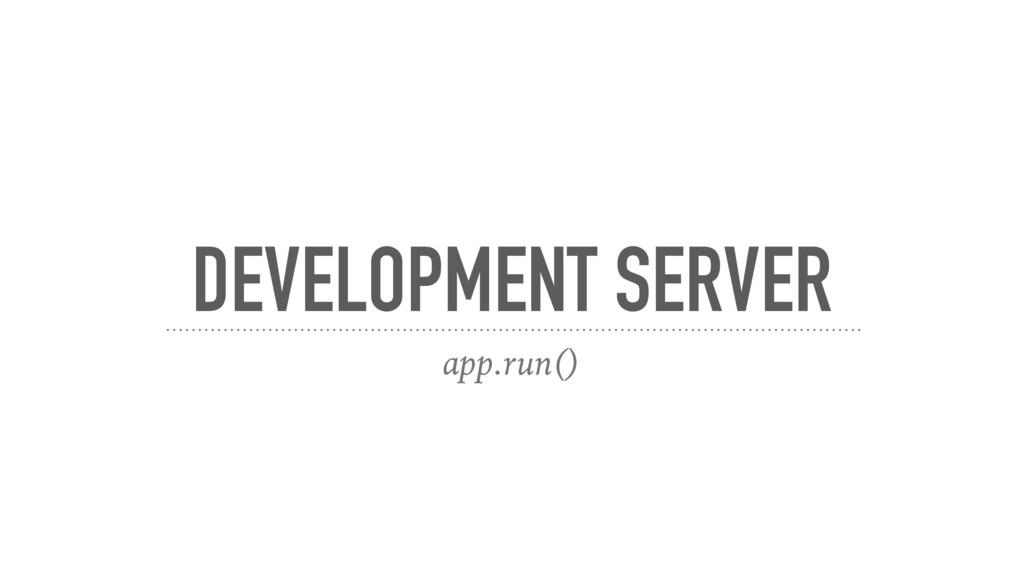DEVELOPMENT SERVER app.run()