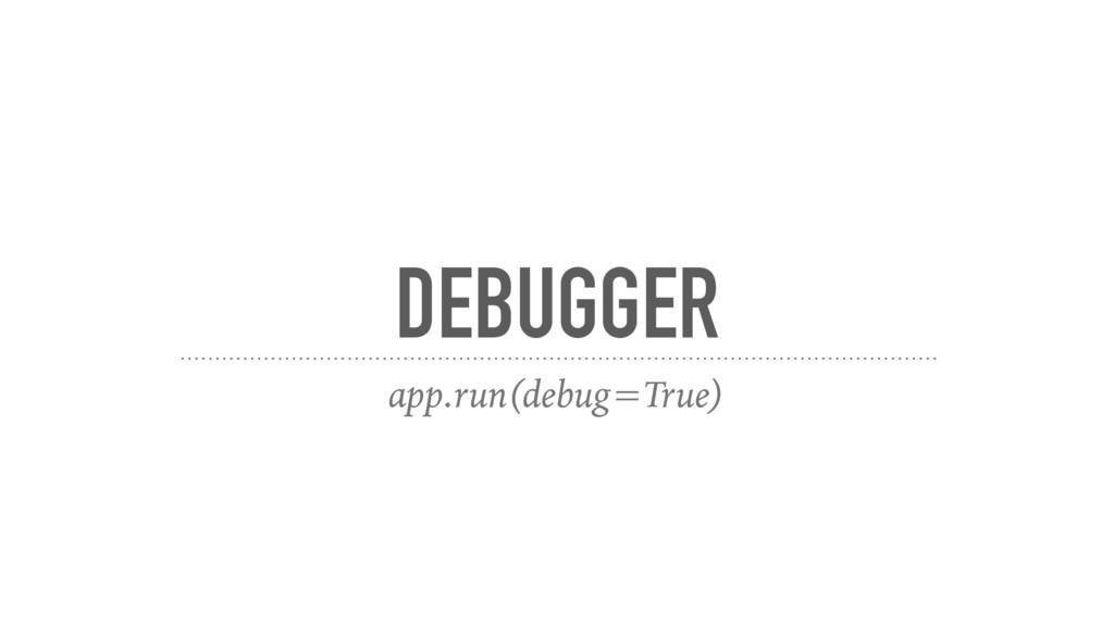 DEBUGGER app.run(debug=True)