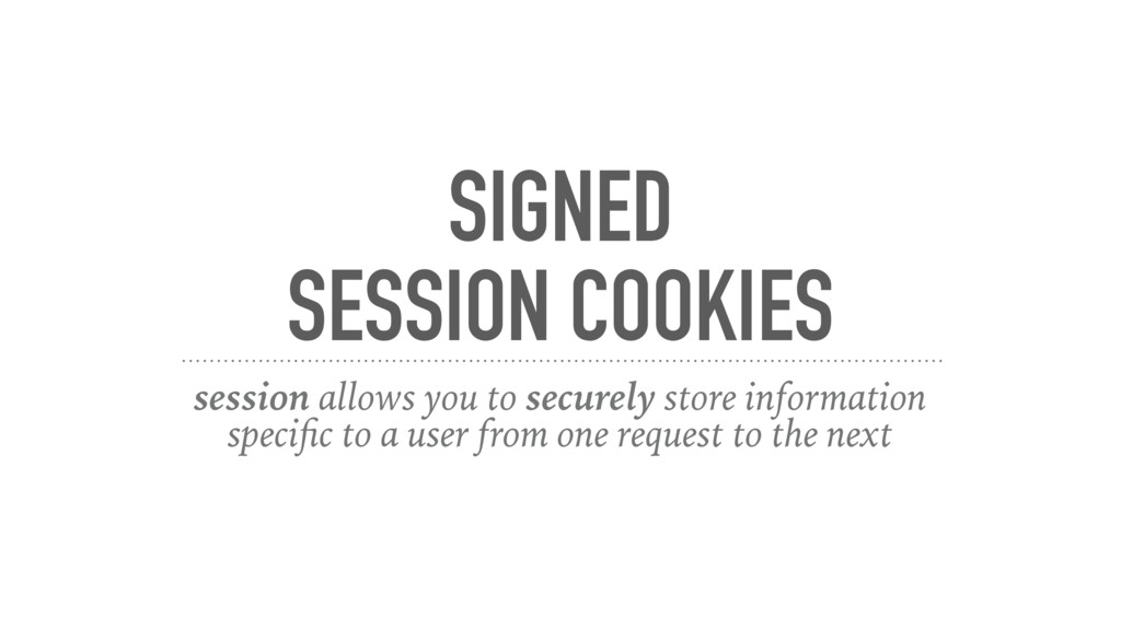 SIGNED SESSION COOKIES session allows you to se...