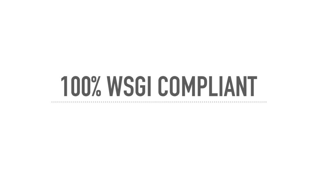 100% WSGI COMPLIANT