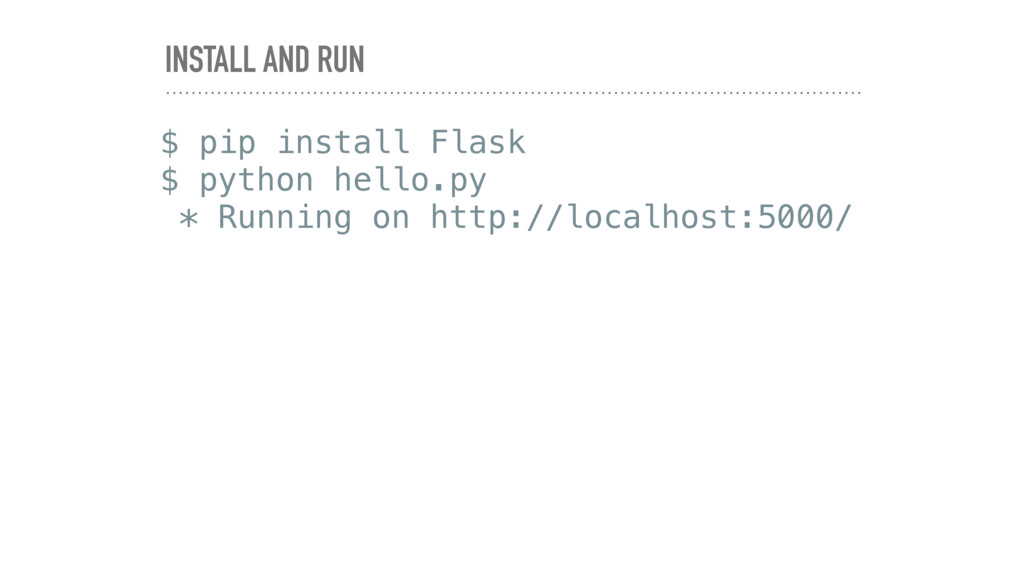 INSTALL AND RUN $ pip install Flask $ python he...