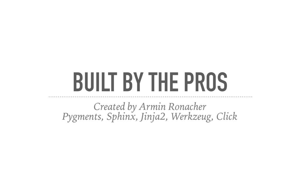 BUILT BY THE PROS Created by Armin Ronacher Pyg...