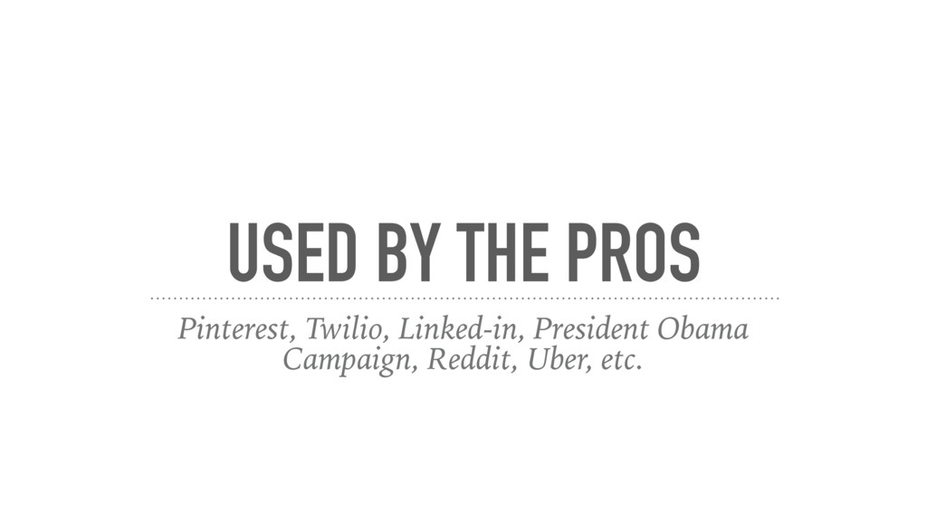 USED BY THE PROS Pinterest, Twilio, Linked-in, ...