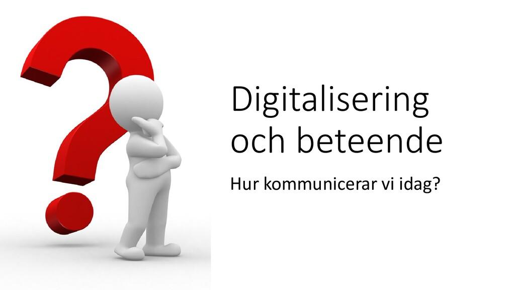 Digitalisering och beteende Hur kommunicerar vi...