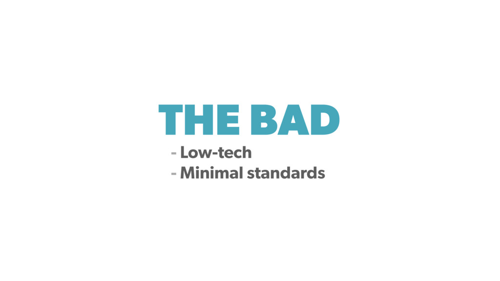 THE BAD - Low-tech - Minimal standards