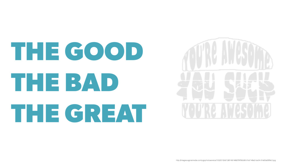 THE GOOD THE BAD THE GREAT http://images.agoram...