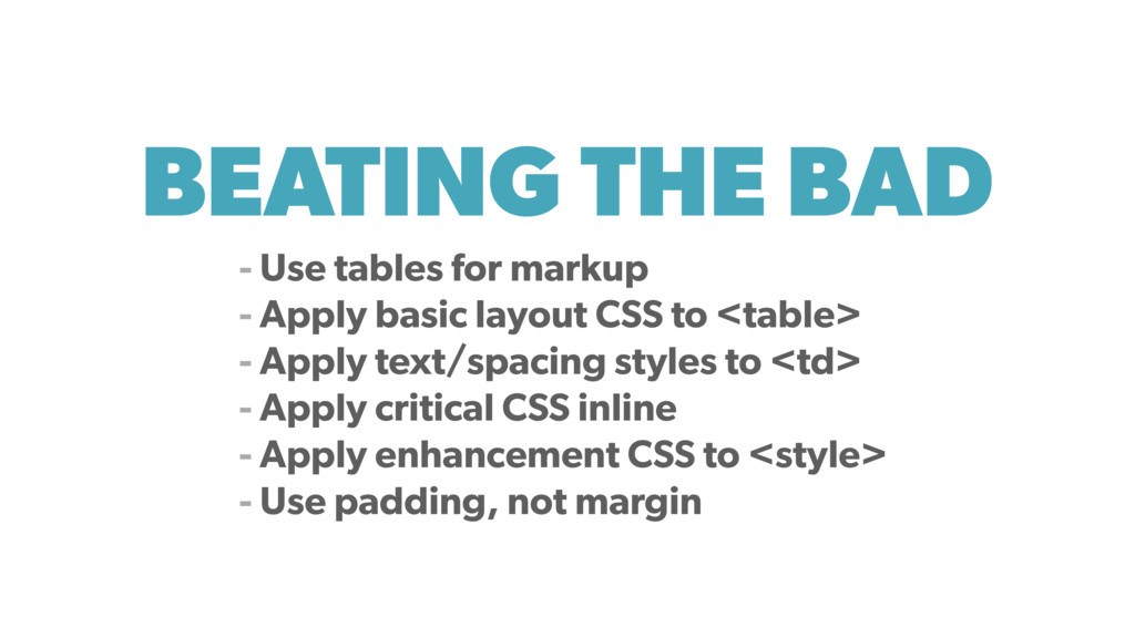 BEATING THE BAD - Use tables for markup - Apply...