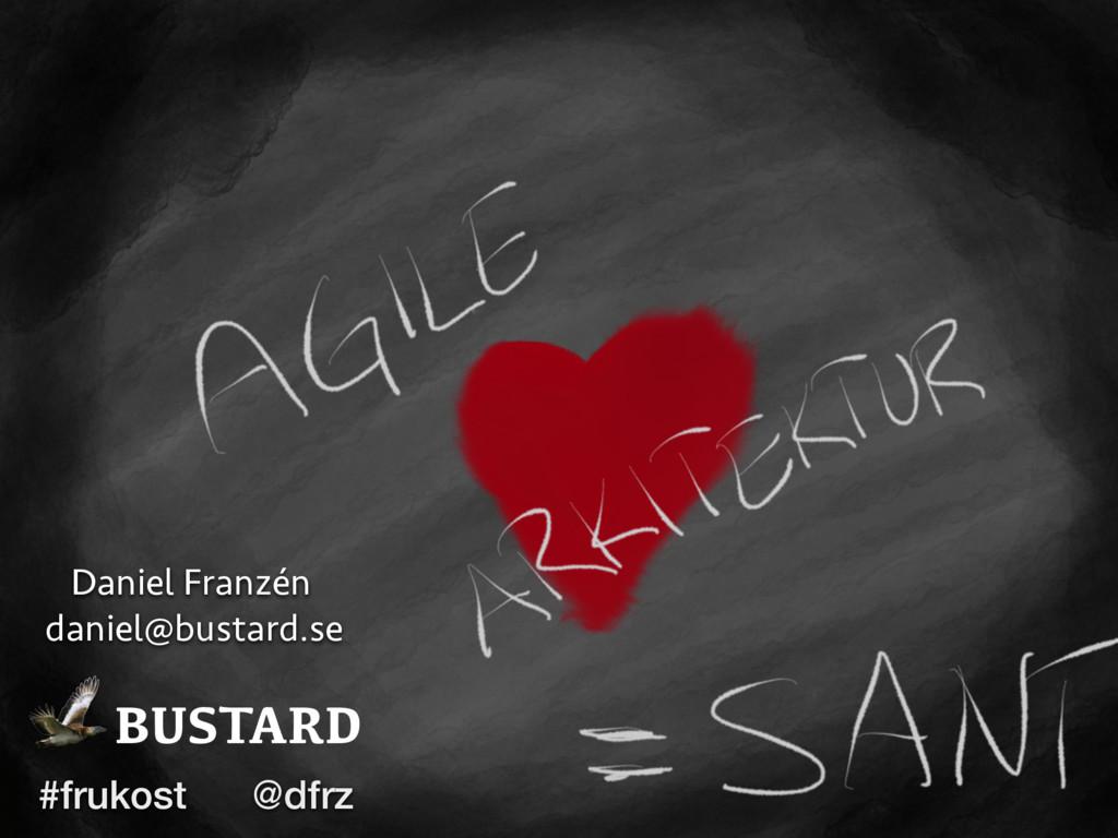Daniel Franzén daniel@bustard.se BUSTARD #fruko...