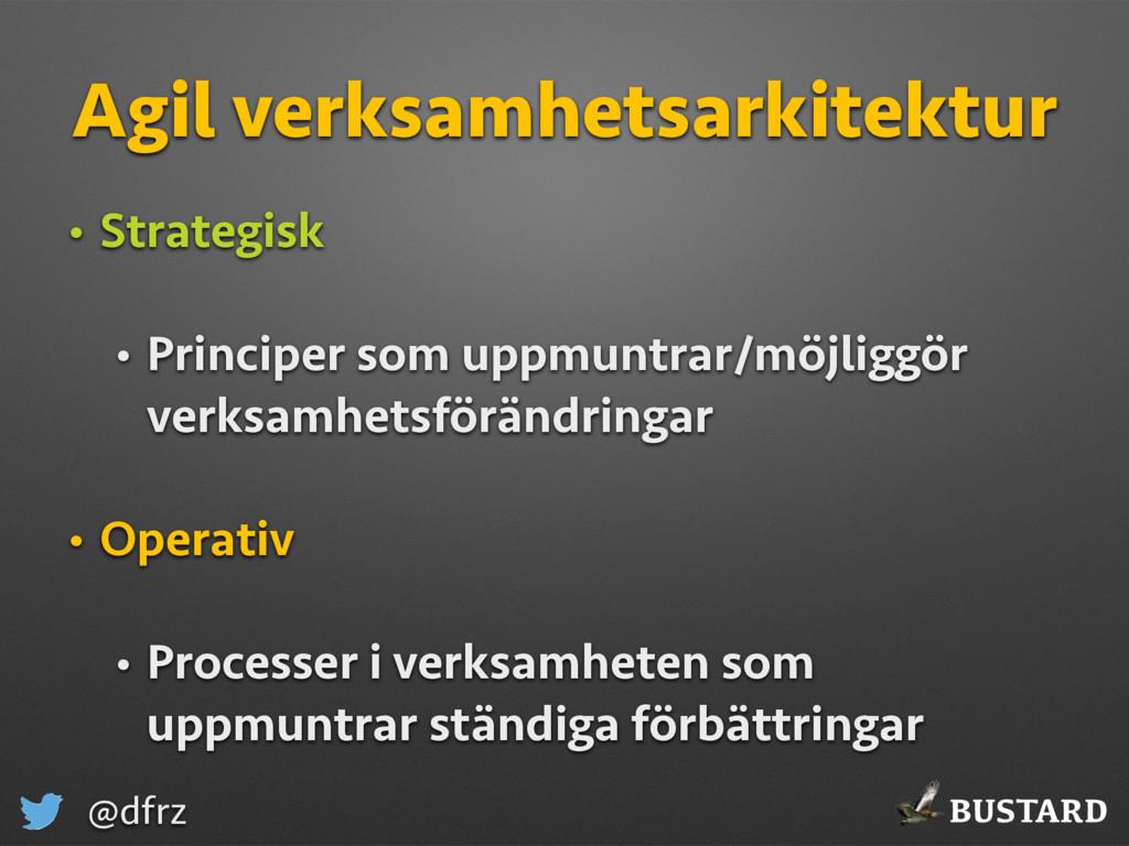 BUSTARD @dfrz Agil verksamhetsarkitektur • Stra...