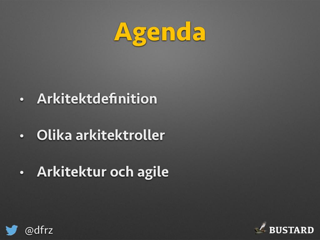 BUSTARD @dfrz Agenda • Arkitektdefinition • Olik...