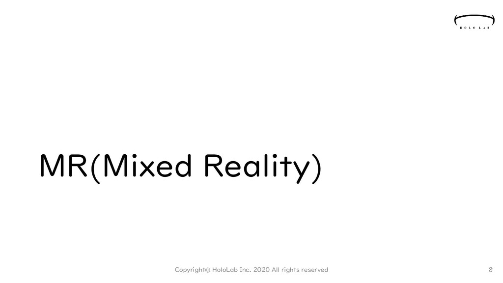 MR(Mixed Reality) Copyright© HoloLab Inc. 2020 ...
