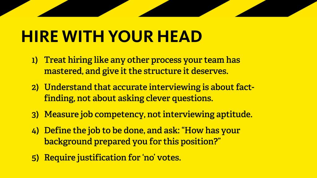 HIRE WITH YOUR HEAD 1) Treat hiring like any ot...