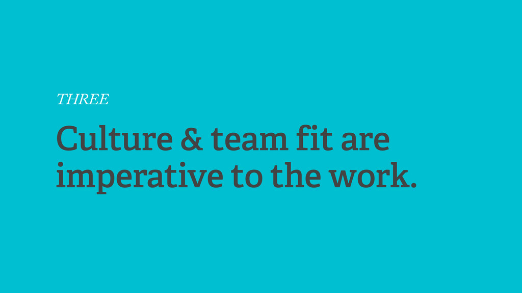 THREE Culture & team fit are imperative to the ...