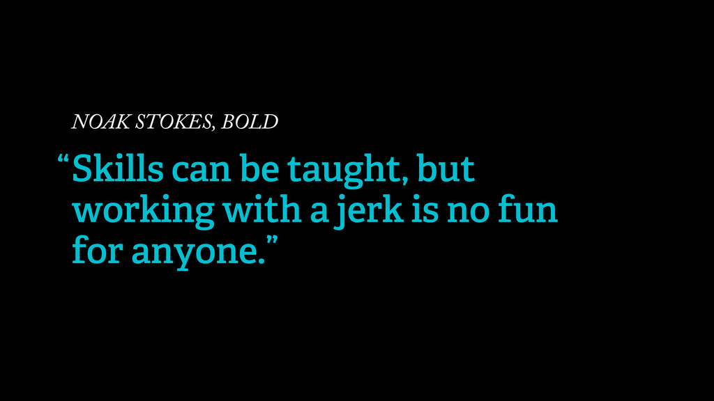 NOAK STOKES, BOLD Skills can be taught, but wor...
