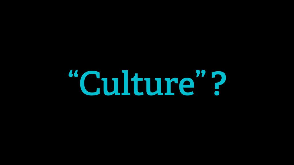 """""""Culture""""?"""