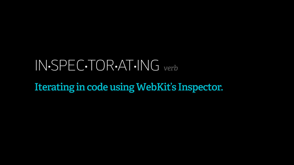 IN•SPEC•TOR•AT•ING verb Iterating in code using...