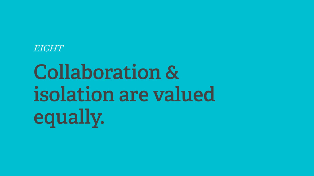 EIGHT Collaboration & isolation are valued equa...