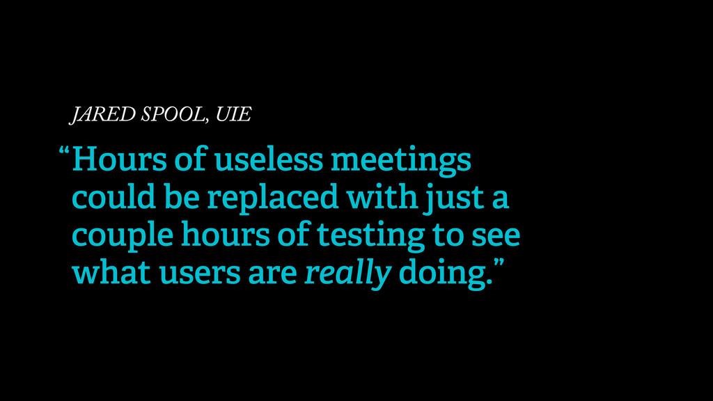 JARED SPOOL, UIE Hours of useless meetings coul...
