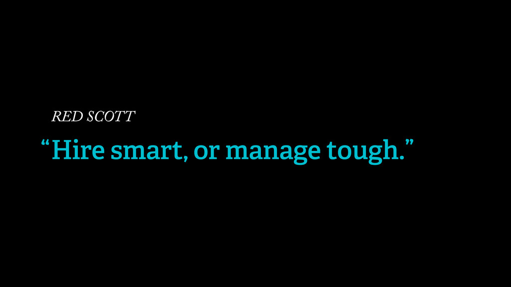 """RED SCOTT Hire smart, or manage tough."""" """""""