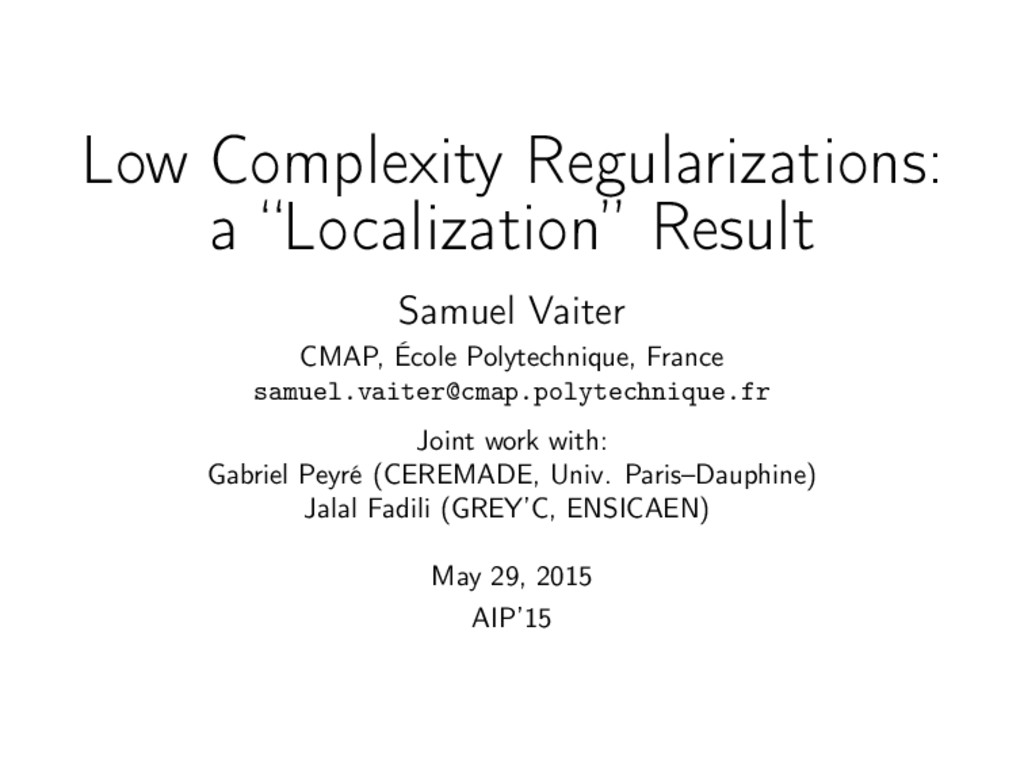 "Low Complexity Regularizations: a ""Localization..."