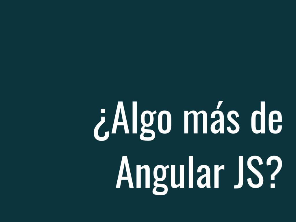 ¿Algo más de Angular JS?