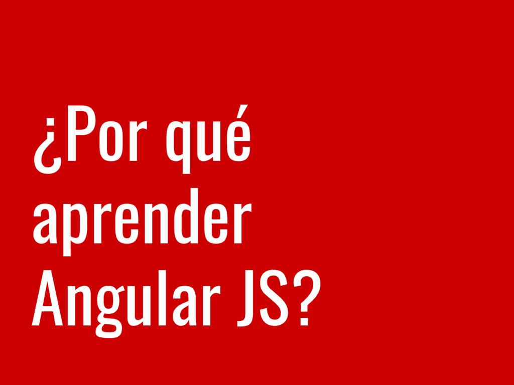 ¿Por qué aprender Angular JS?