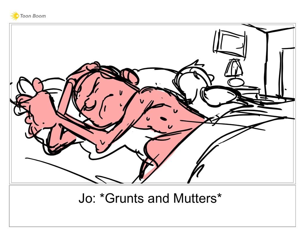 Jo: *Grunts and Mutters*