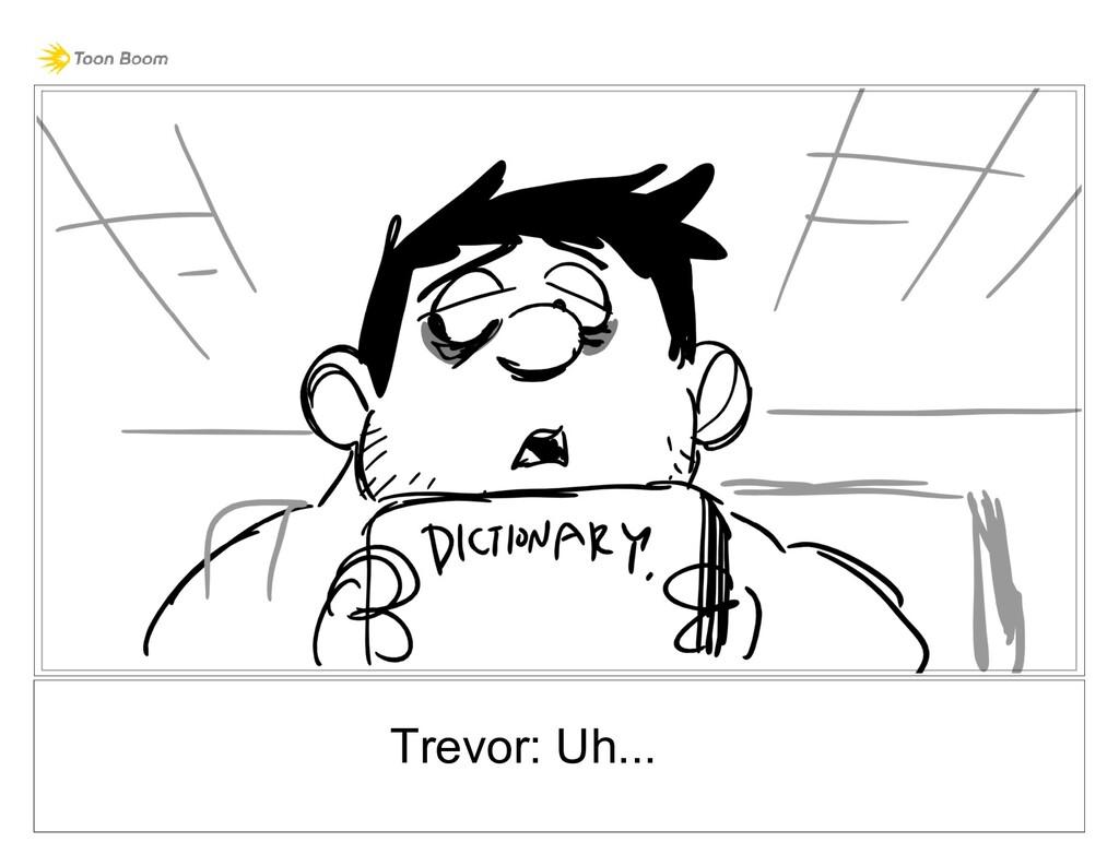 Trevor: Uh...