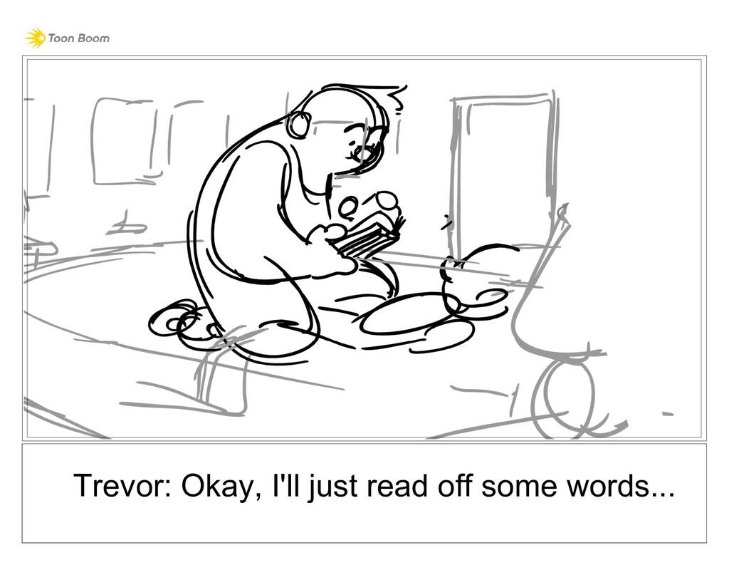 Trevor: Okay, I'll just read off some words...