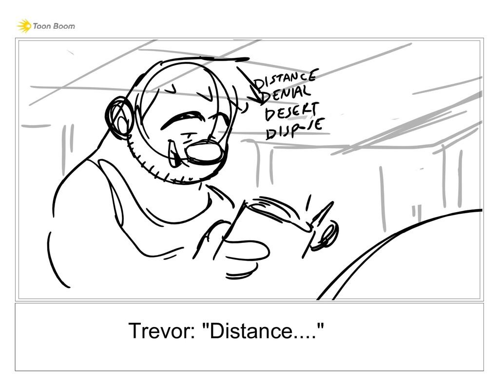 "Trevor: ""Distance...."""
