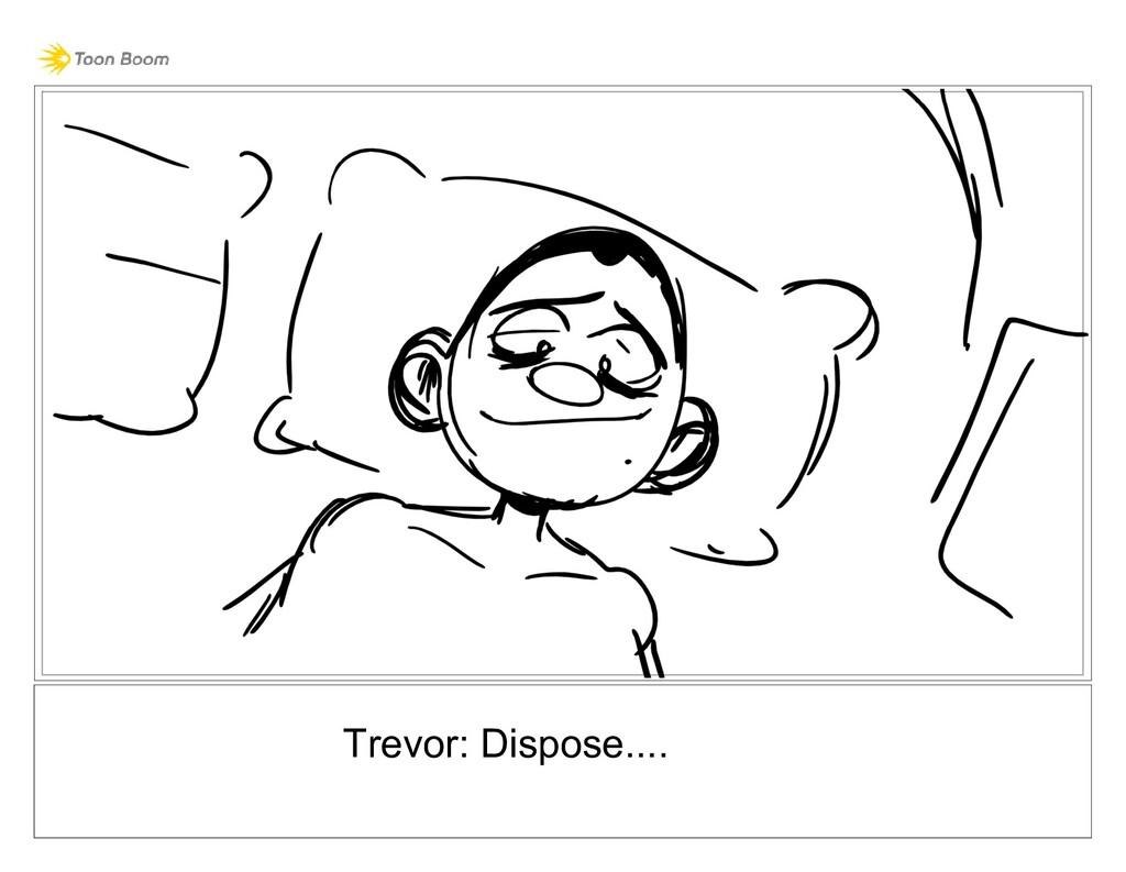Trevor: Dispose....