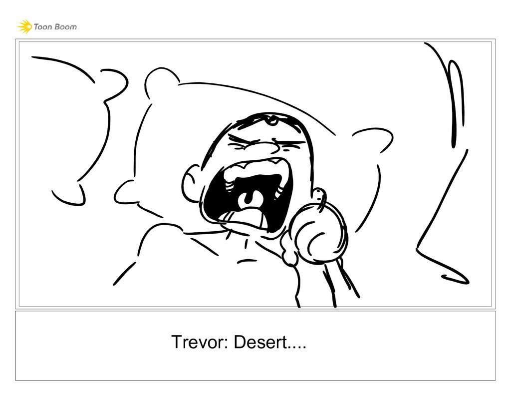 Trevor: Desert....