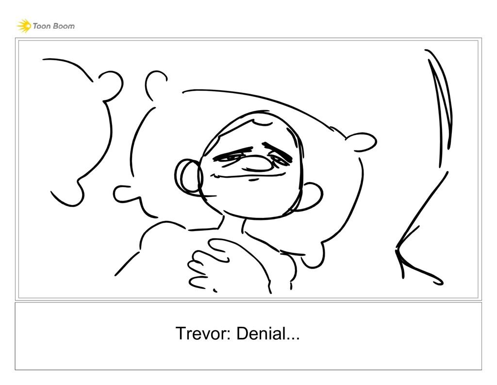 Trevor: Denial...