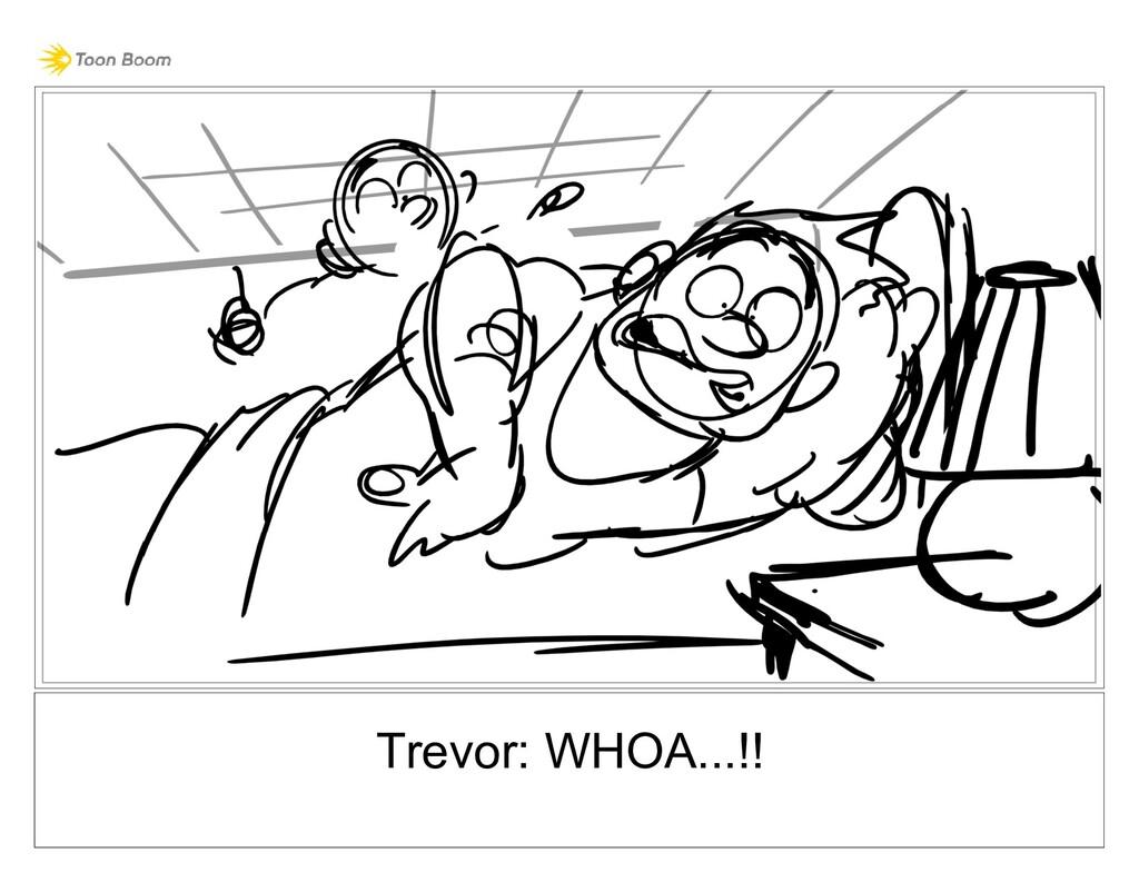 Trevor: WHOA...!!