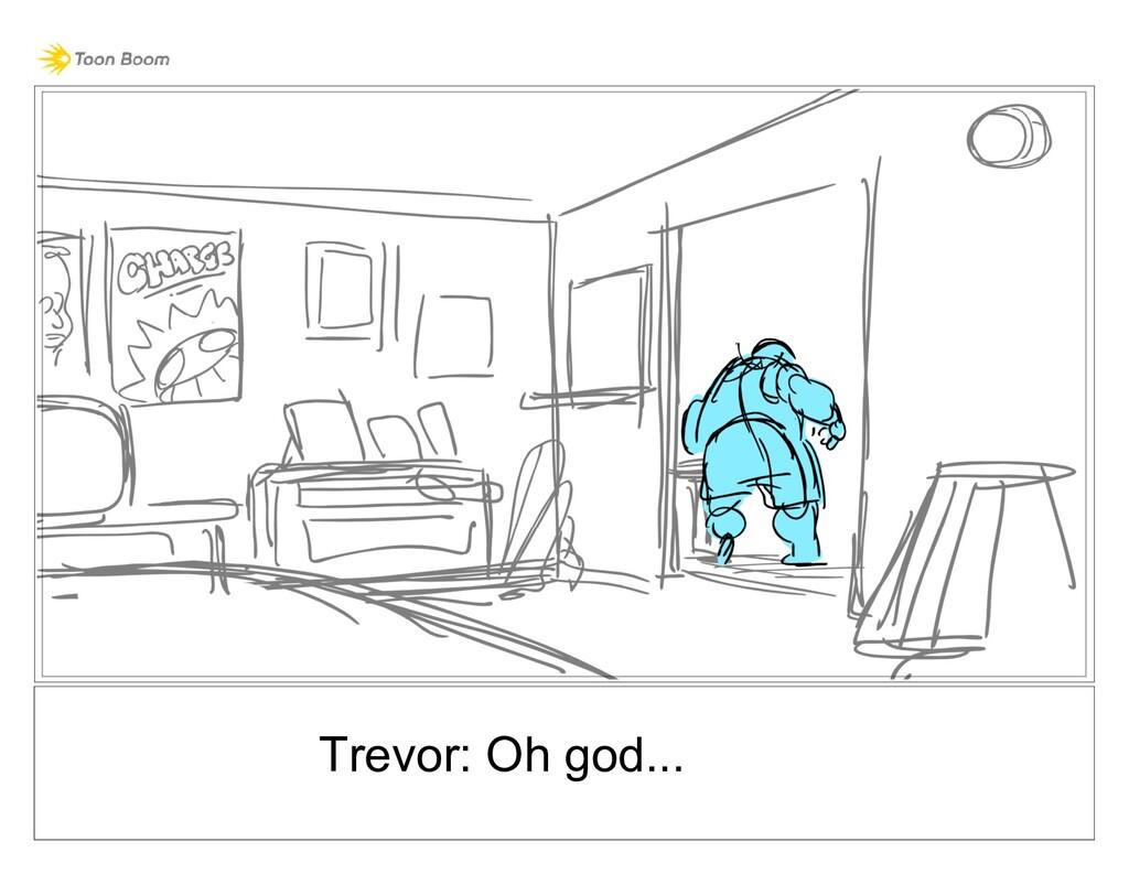 Trevor: Oh god...