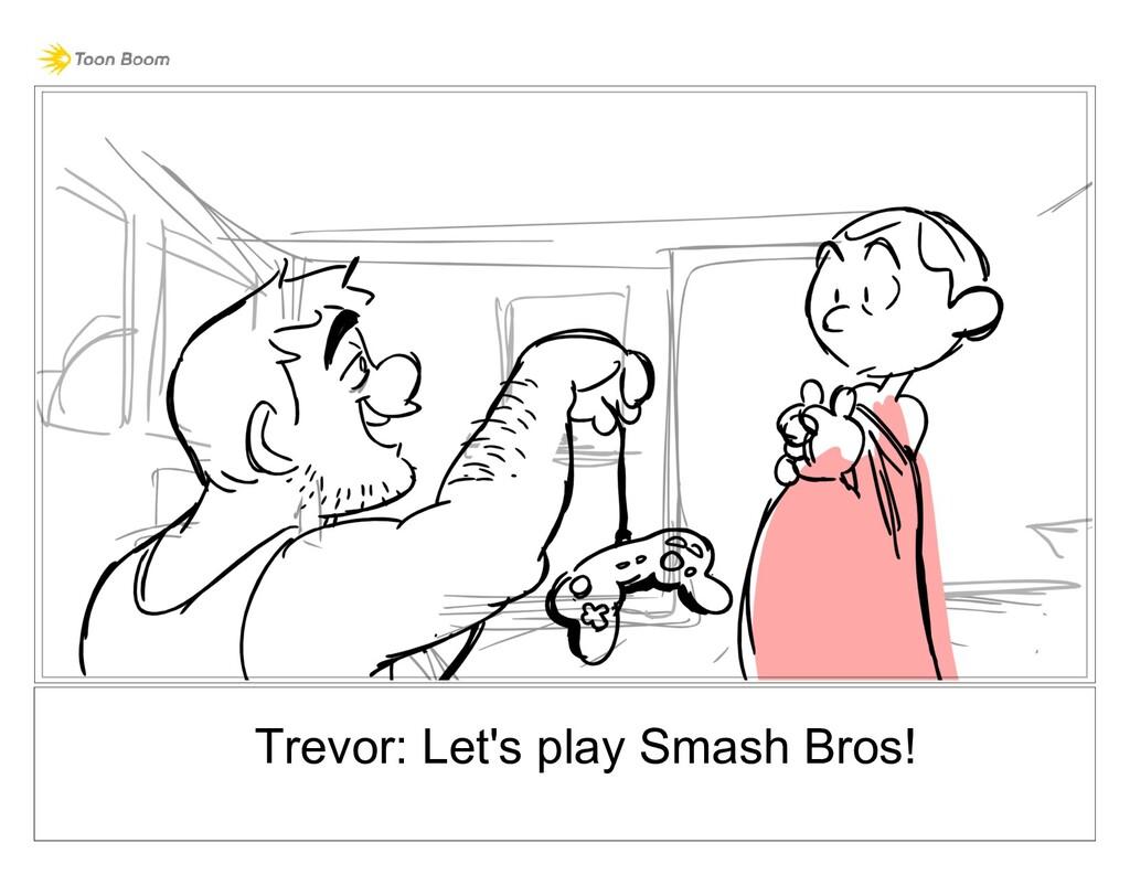 Trevor: Let's play Smash Bros!