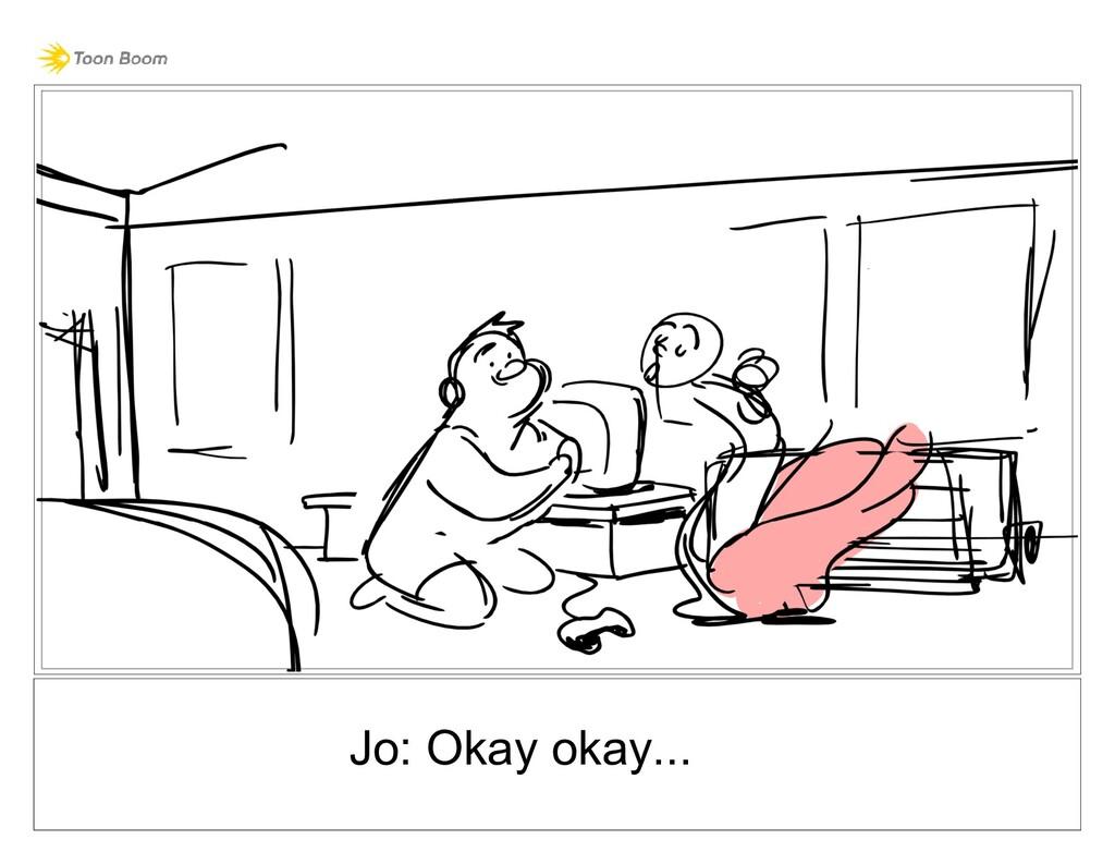 Jo: Okay okay...