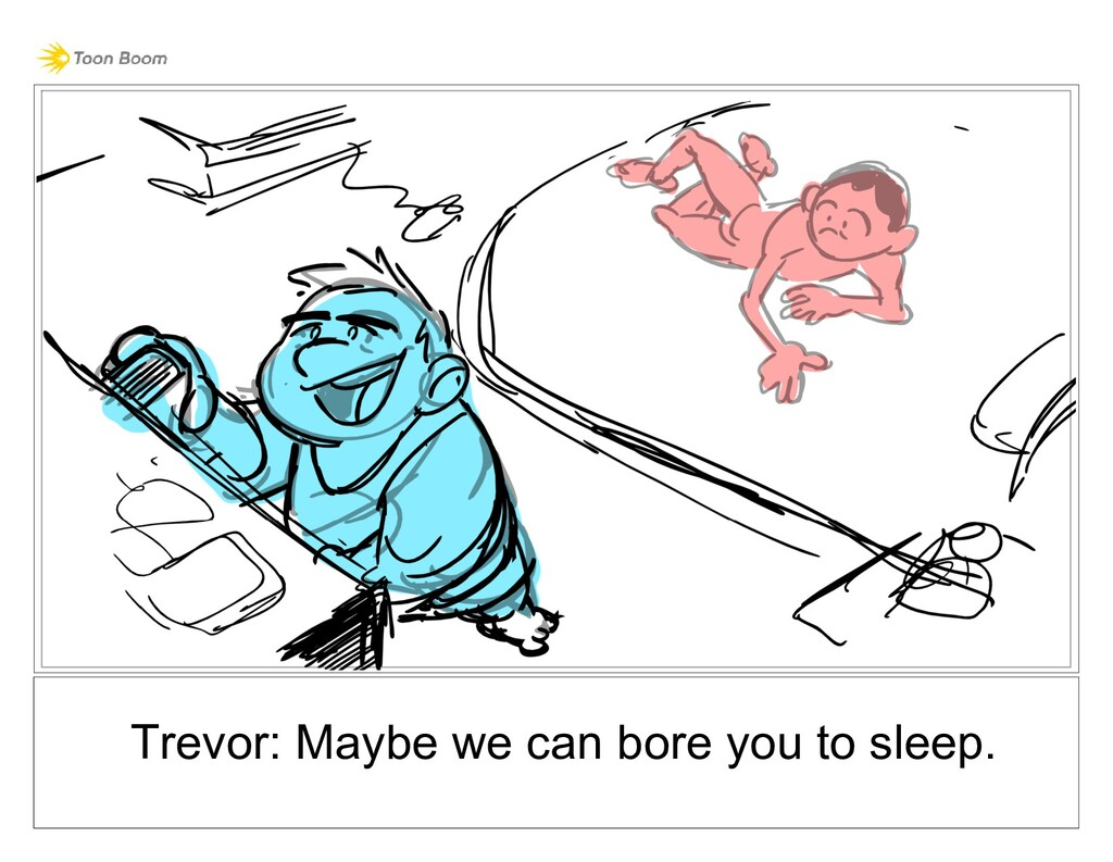 Trevor: Maybe we can bore you to sleep.