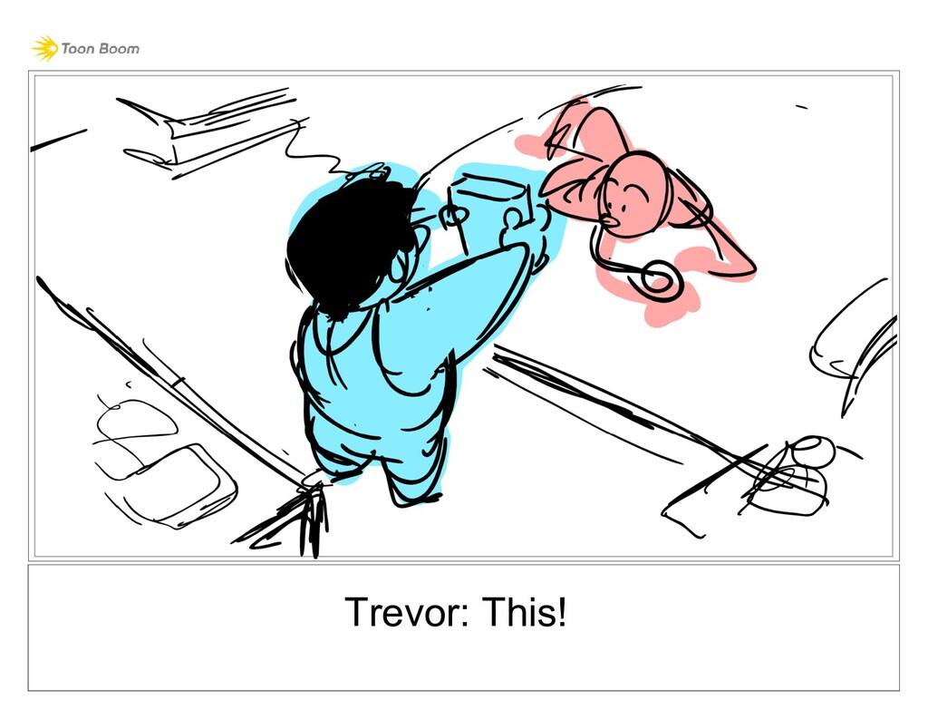 Trevor: This!