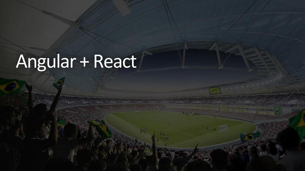 Angular + React