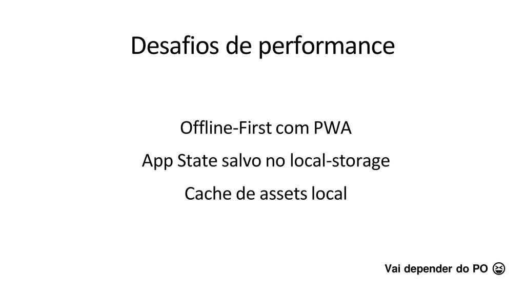 Desafios de performance Offline-First com PWA A...