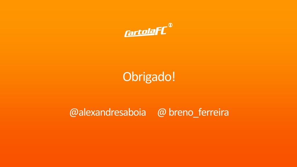 Obrigado! @alexandresaboia @ breno_ferreira