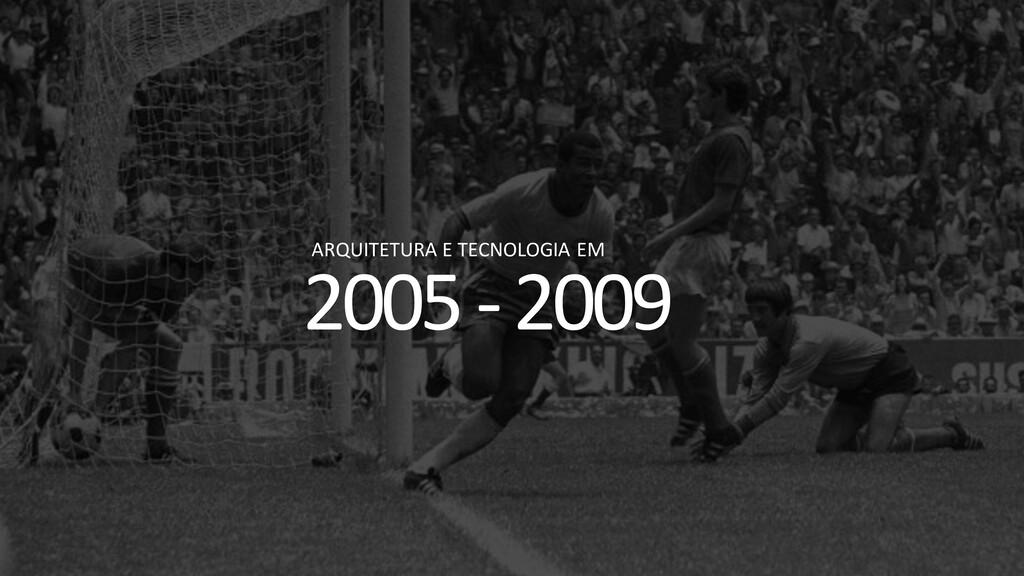 2005 -2009 ARQUITETURA E TECNOLOGIA EM