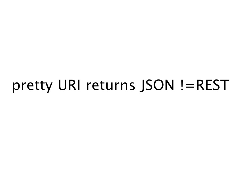 pretty URI returns JSON !=REST