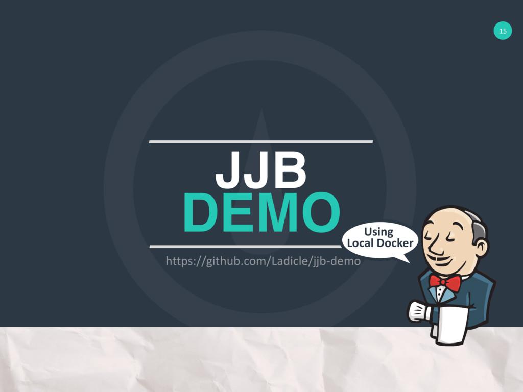 15 JJB DEMO Using Local Docker https://github.c...