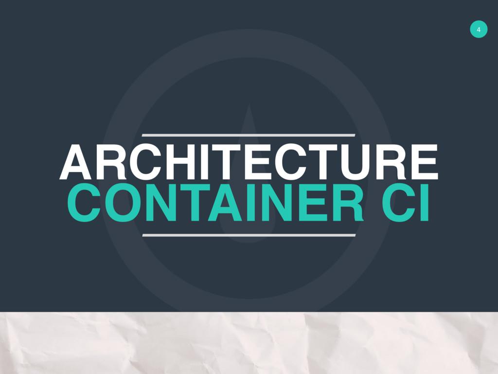 4 ARCHITECTURE CONTAINER CI