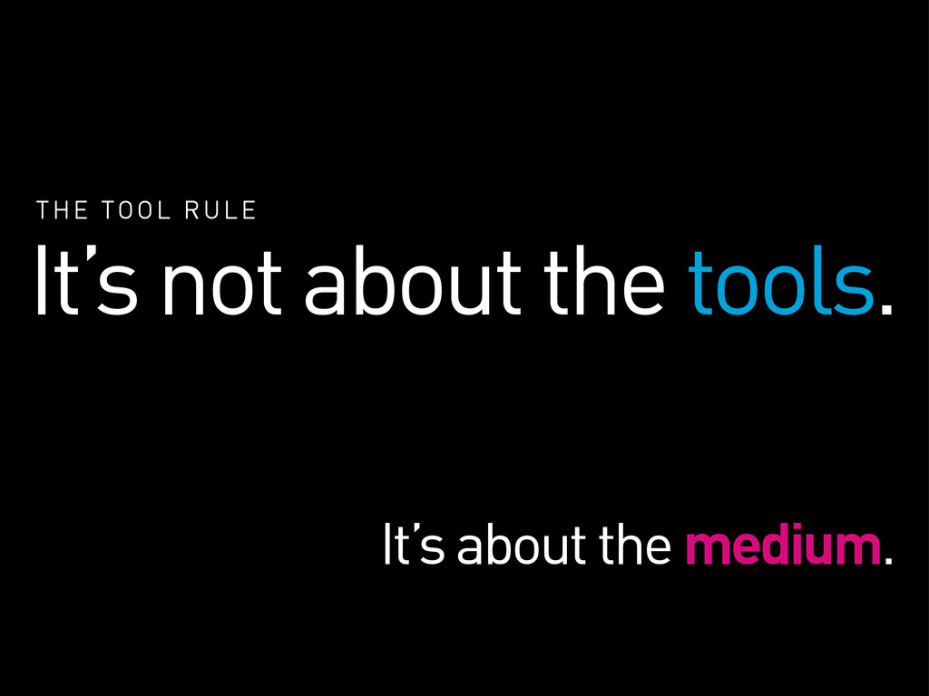 THE TOOL RULE It's not about the tools. It's ab...