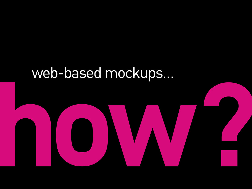 how? web-based mockups…